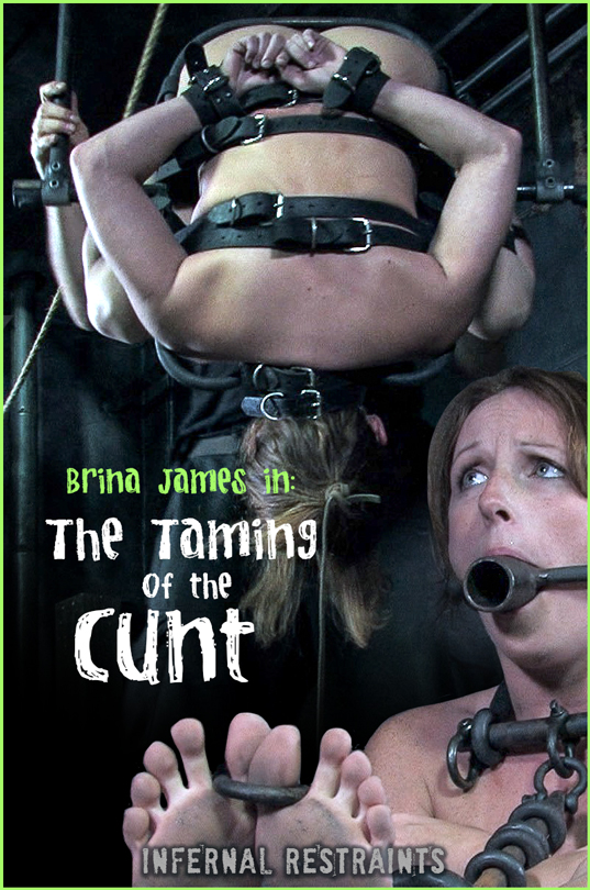 INFERNAL RESTRAINTS/InsexOnDemand: Oct 16, 2020: THE TAMING OF THE CUNT   Brina James – training style brina